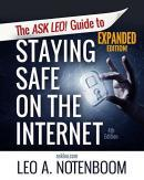 The Ask Leo! Guide to Staying Safe on the Internet - Expanded 4th Edition: Keep Your Computer, Your Data, And Yourself Safe on the Internet